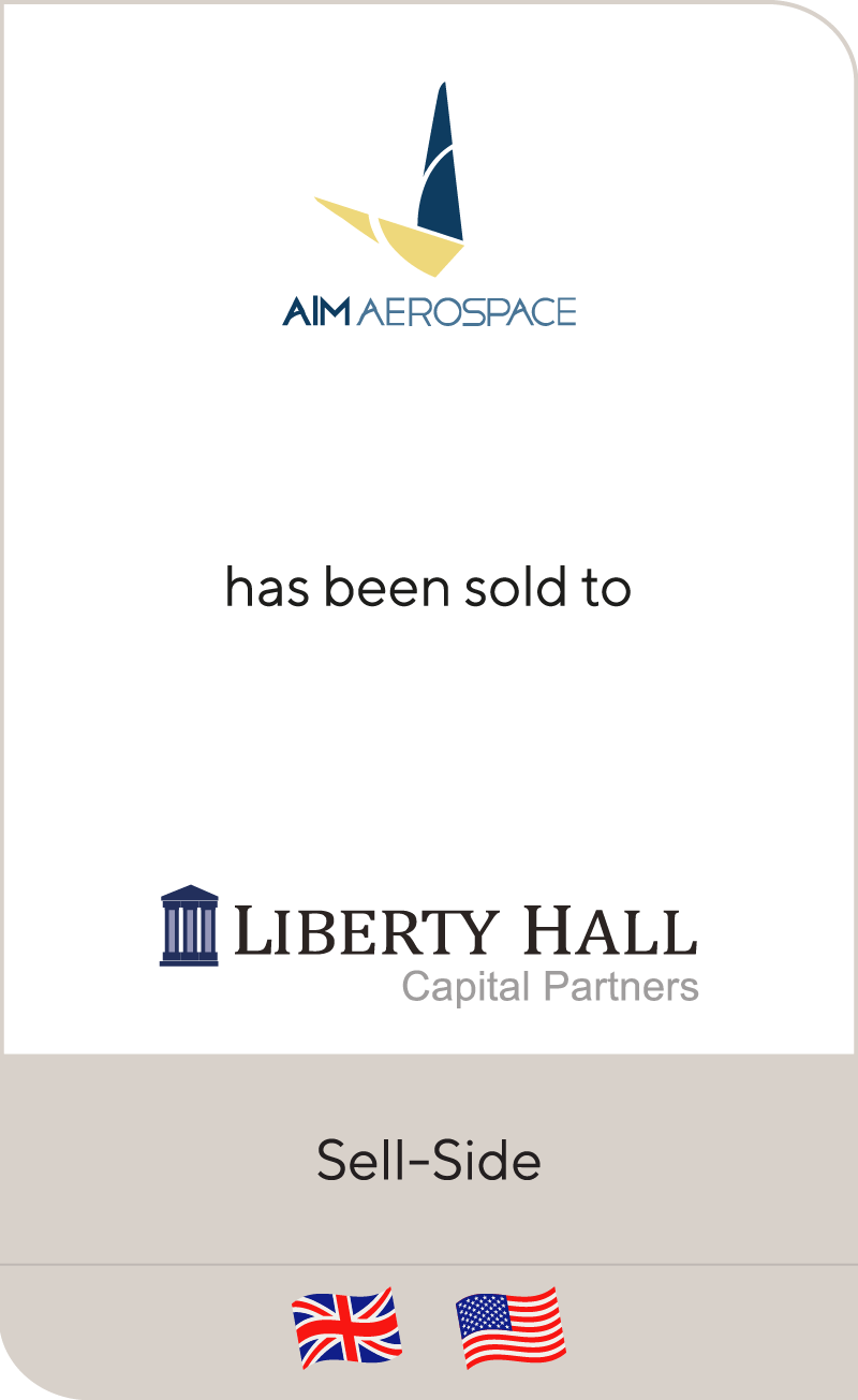 AIM Aerospace has been sold to Liberty Hall Capital Partners