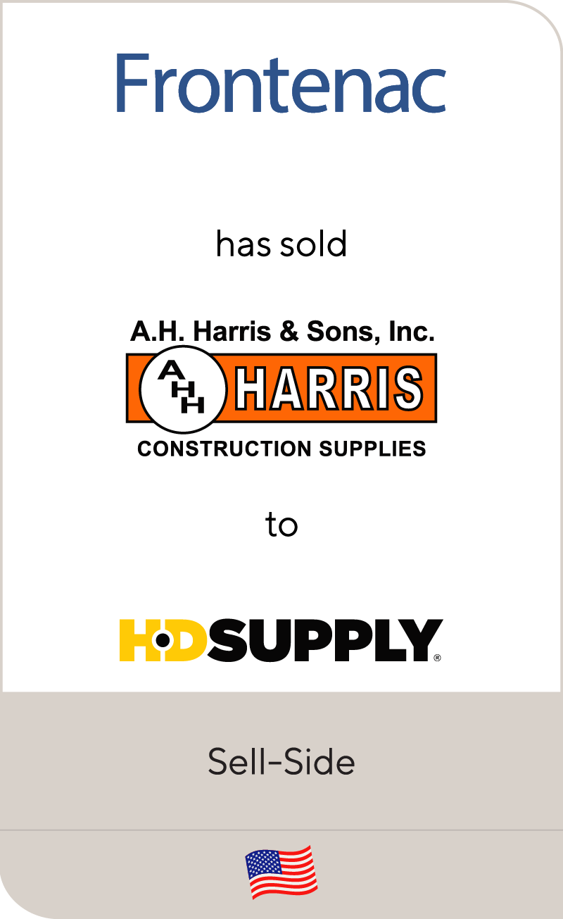 Frontenac has sold A.H. Harris & Sons to HD Supply