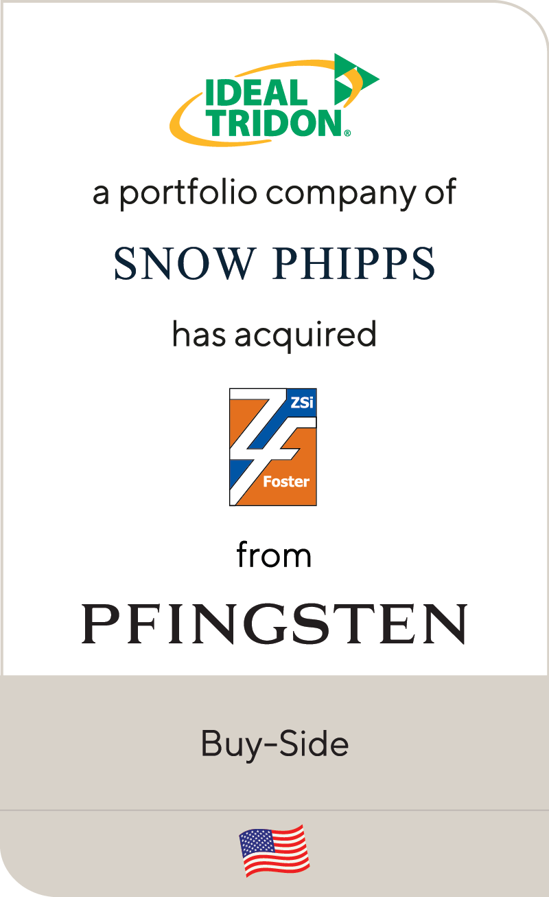 Ideal-Tridon, a portfolio company of Snow Phipps Group, has acquired ZSi-Foster from Pfingsten Partners