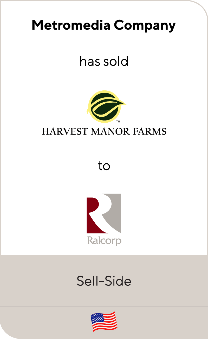 Metromedia Company has sold Harvest Manor Farms to Ralcorp