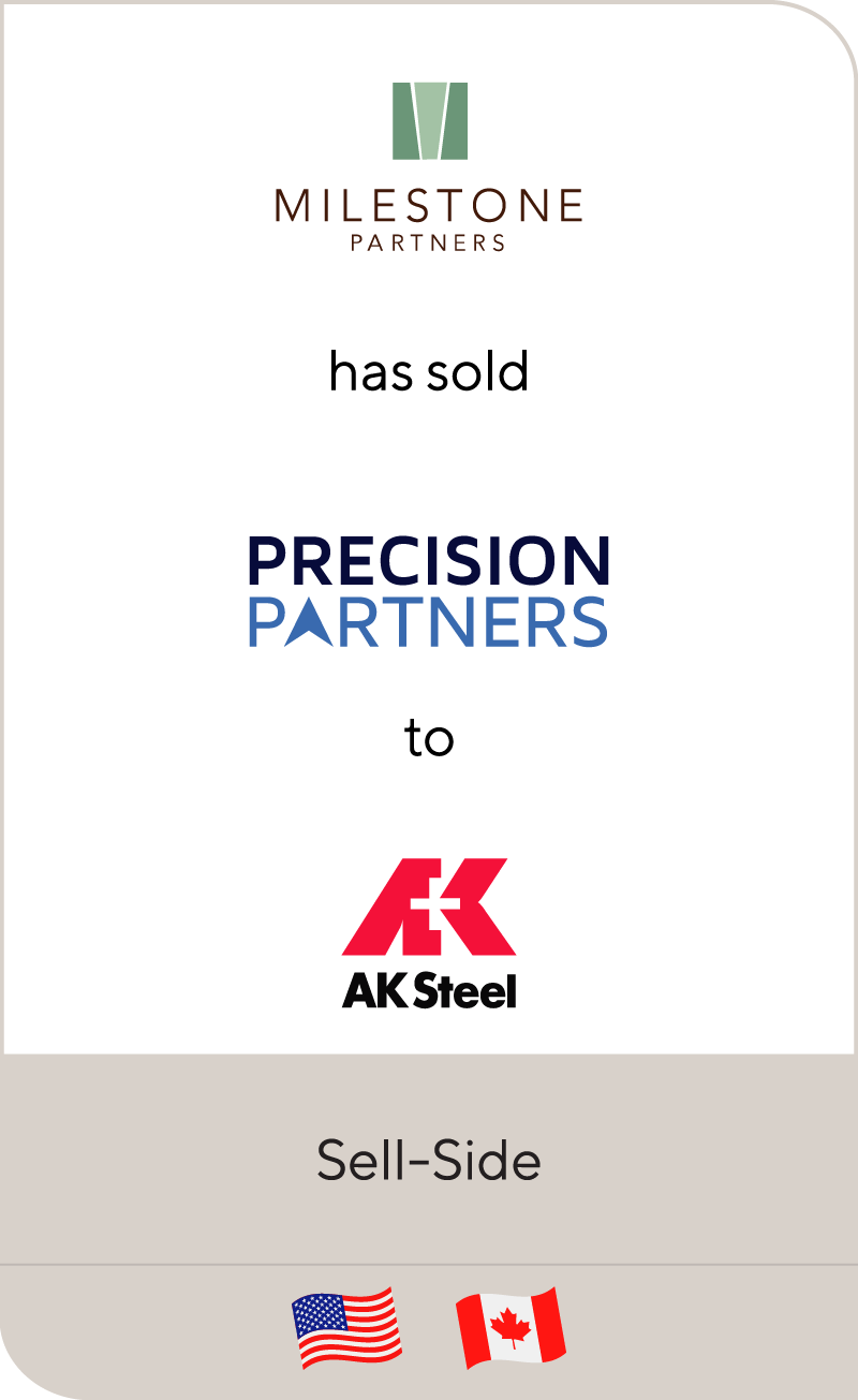 Milestone Partners has sold Precision Partners Holding Company to AK Steel Corporation