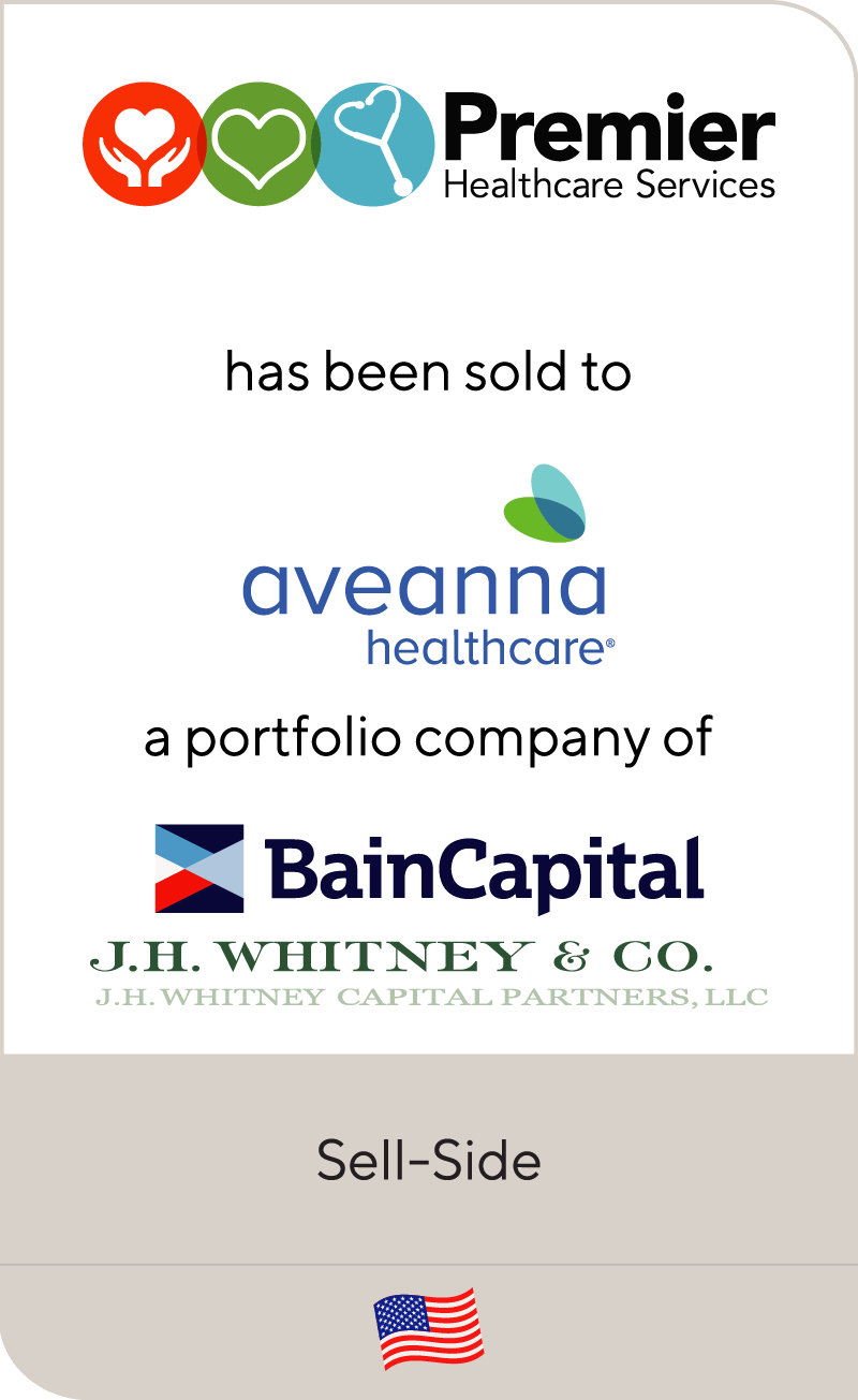 Premier Healthcare Services has been sold to Aveanna Healthcare, a portfolio company of Bain Capital and J.H. Whitney