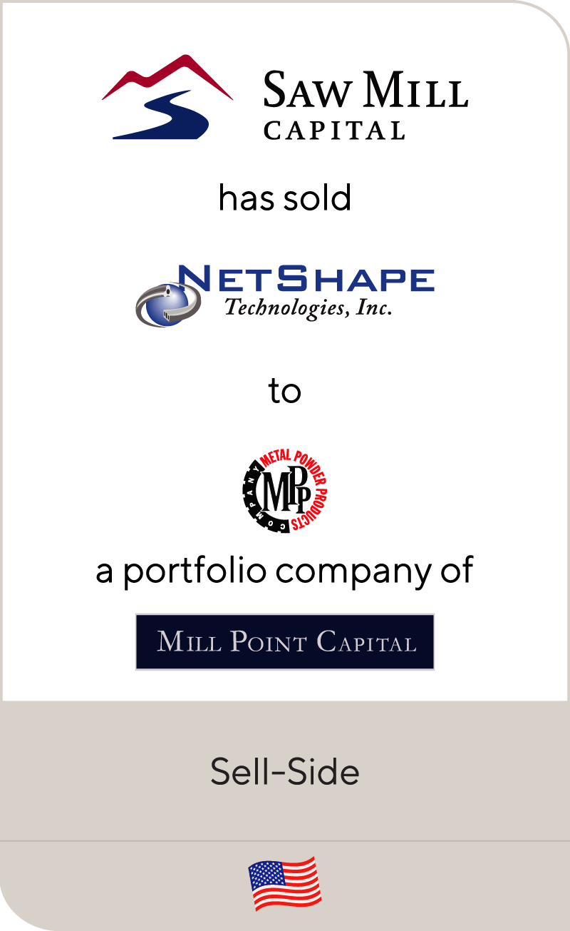 Saw Mill Capital has sold NetShape Technologies to Metal Powder Products