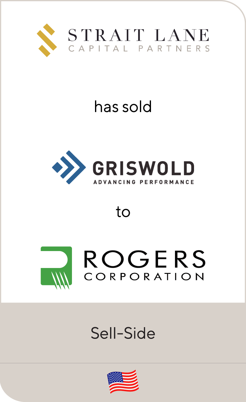 Strait Lane has sold Griswold to Rogers Corporation