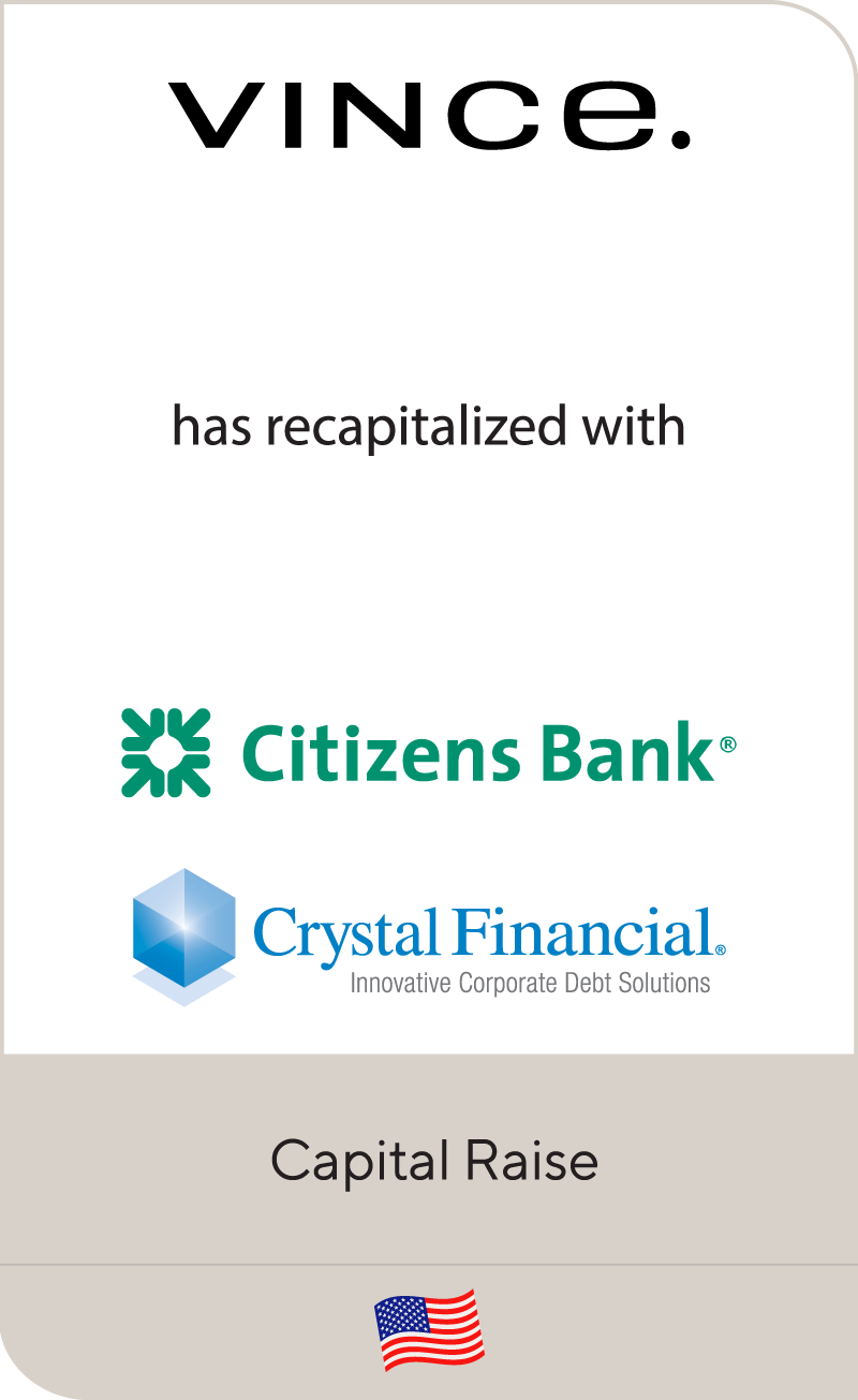Vince has refinanced its senior credit facilities with Citizens and Crystal Financial
