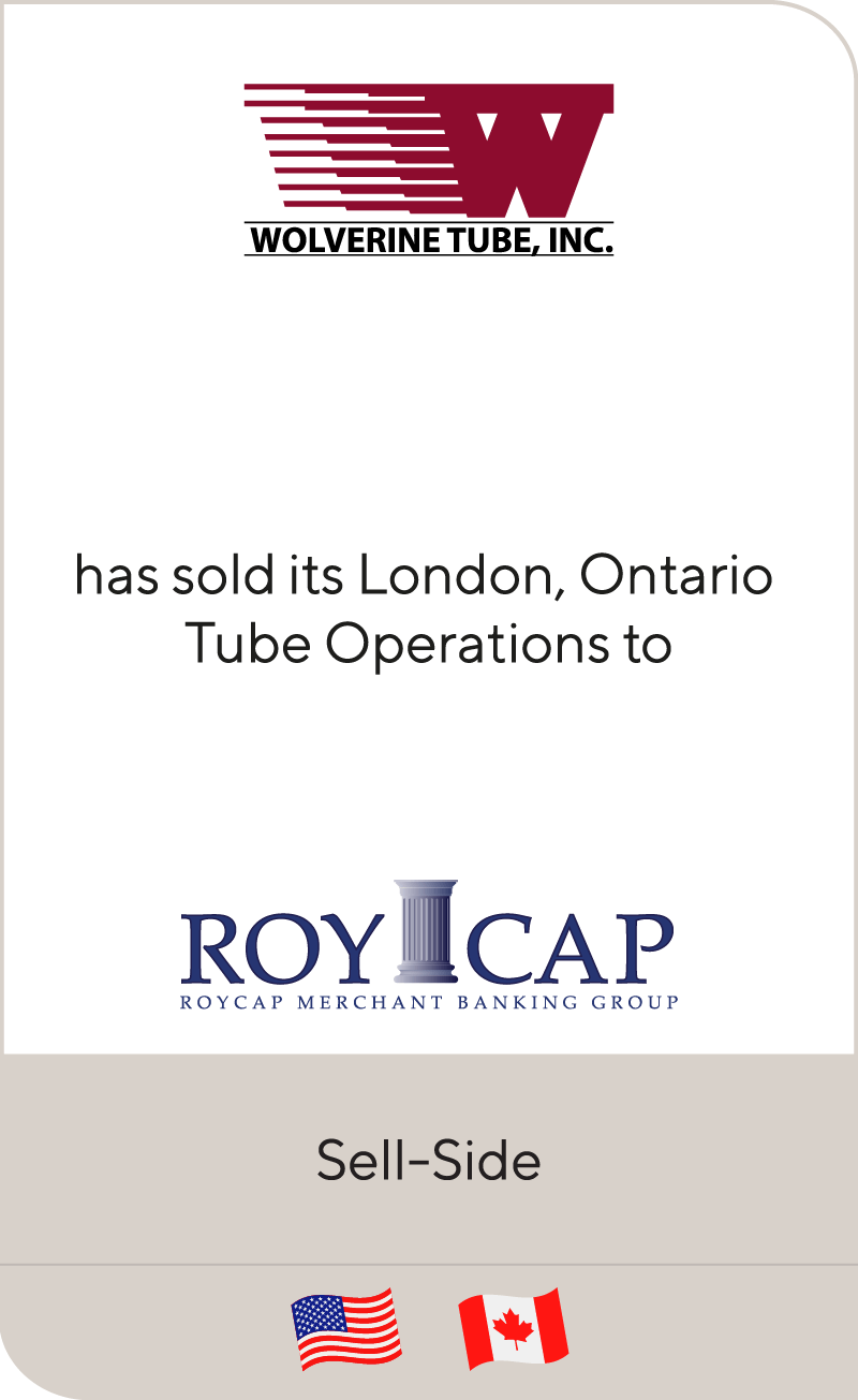 Wolverine Tube has sold its London, Ontario, and Canada tube operations to RoyCap Merchant Banking Group